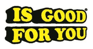 IS GOOD FOR YOU